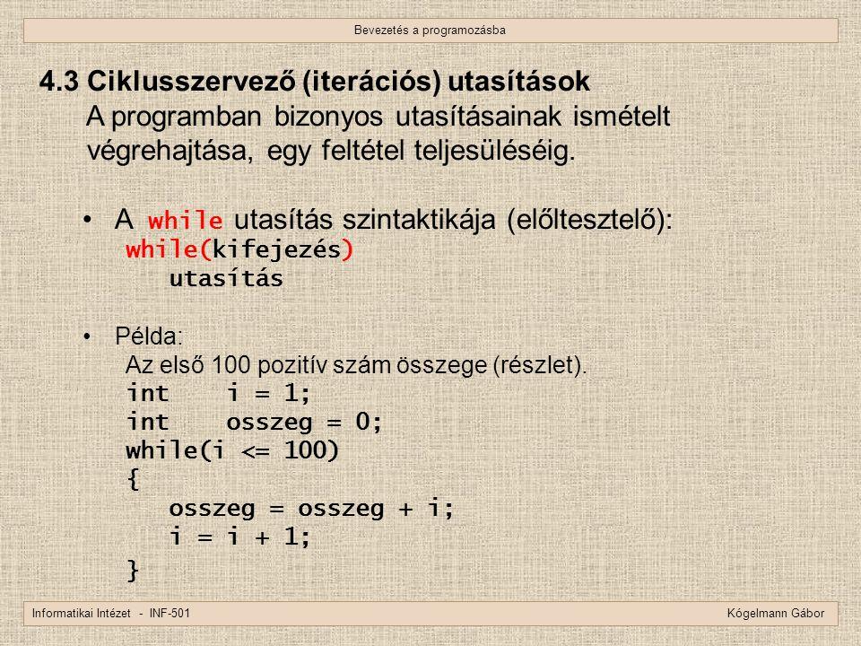 Bevezetés a programozásba Informatikai Intézet - INF-501 Kógelmann Gábor 4.3 Ciklusszervező (iterációs) utasítások A programban bizonyos utasításainak