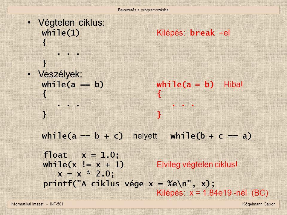 Bevezetés a programozásba Informatikai Intézet - INF-501 Kógelmann Gábor Végtelen ciklus: while(1) Kilépés: break - el {... } Veszélyek: while(a == b)