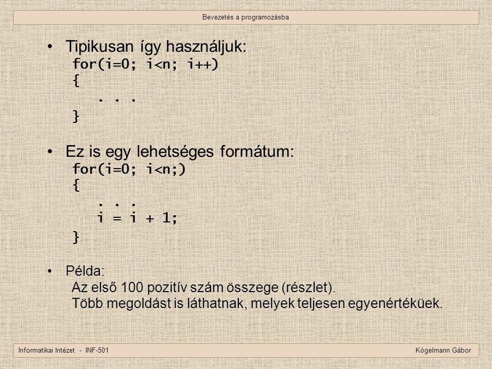 Bevezetés a programozásba Informatikai Intézet - INF-501 Kógelmann Gábor Tipikusan így használjuk: for(i=0; i<n; i++) {... } Ez is egy lehetséges form