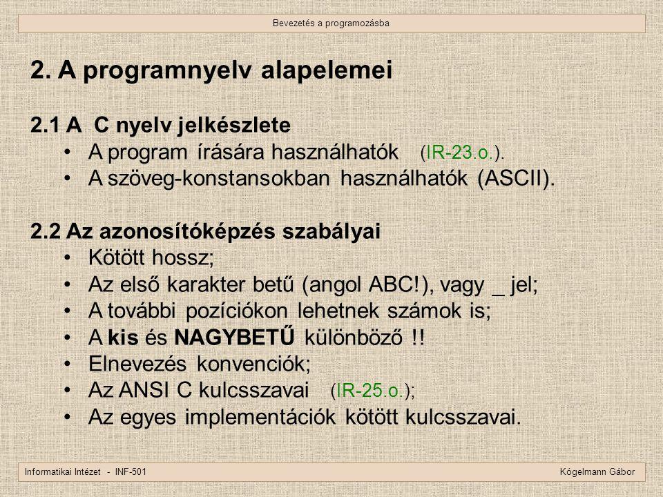 Bevezetés a programozásba Informatikai Intézet - INF-501 Kógelmann Gábor 2. A programnyelv alapelemei 2.1 A C nyelv jelkészlete A program írására hasz