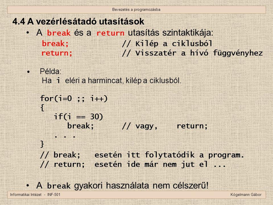 Bevezetés a programozásba Informatikai Intézet - INF-501 Kógelmann Gábor 4.4 A vezérlésátadó utasítások A break és a return utasítás szintaktikája: br