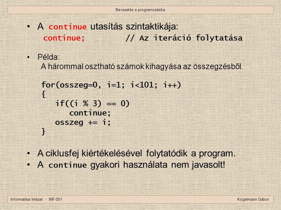Bevezetés a programozásba Informatikai Intézet - INF-501 Kógelmann Gábor A continue utasítás szintaktikája: continue;// Az iteráció folytatása Példa: