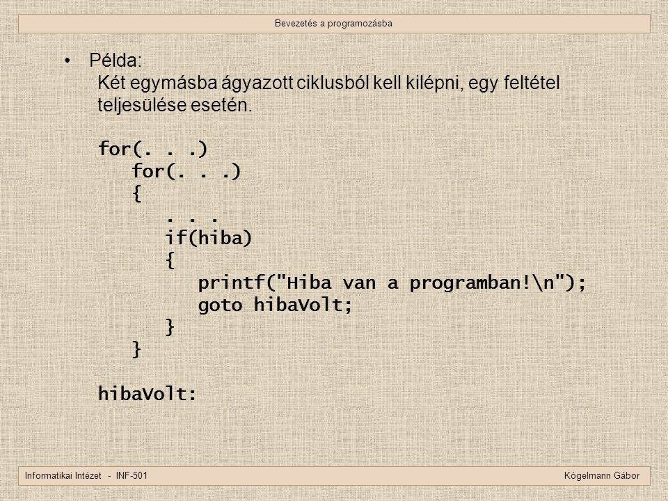 Bevezetés a programozásba Informatikai Intézet - INF-501 Kógelmann Gábor Példa: Két egymásba ágyazott ciklusból kell kilépni, egy feltétel teljesülése