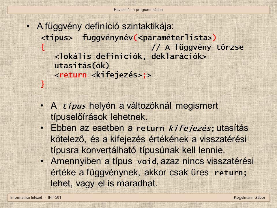 Bevezetés a programozásba Informatikai Intézet - INF-501 Kógelmann Gábor A függvény definíció szintaktikája: függvénynév( ) {// A függvény törzse utas