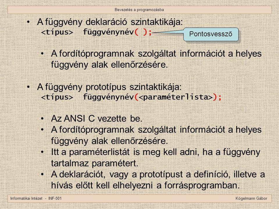 Bevezetés a programozásba Informatikai Intézet - INF-501 Kógelmann Gábor A függvény deklaráció szintaktikája: függvénynév( ); A fordítóprogramnak szol