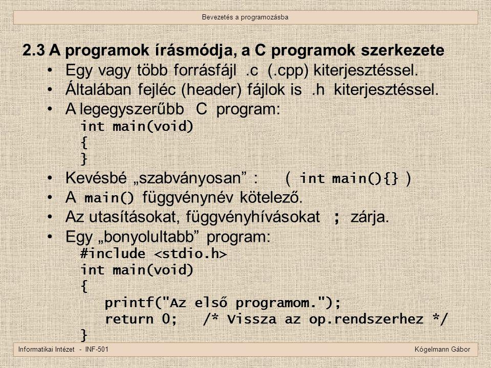 Bevezetés a programozásba Informatikai Intézet - INF-501 Kógelmann Gábor 2.3 A programok írásmódja, a C programok szerkezete Egy vagy több forrásfájl.
