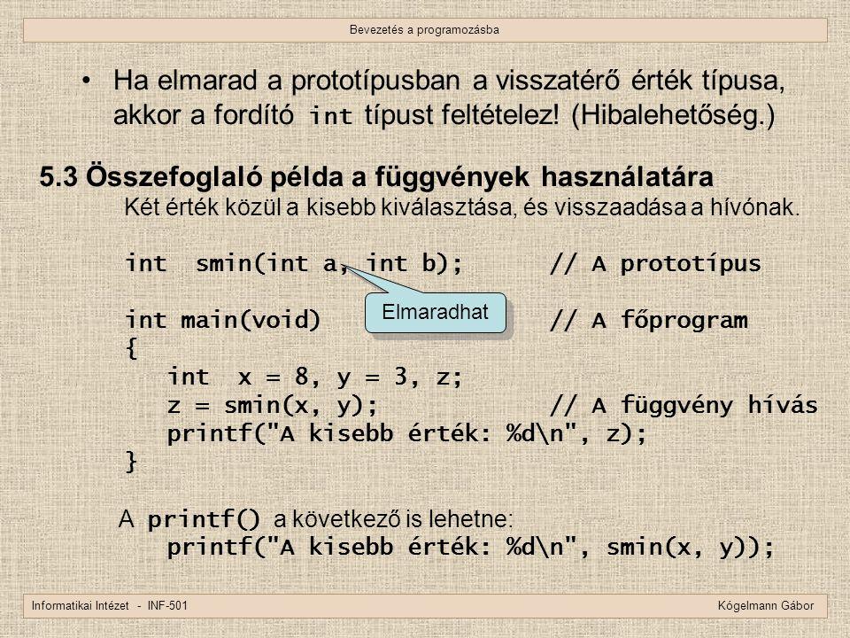 Bevezetés a programozásba Informatikai Intézet - INF-501 Kógelmann Gábor Ha elmarad a prototípusban a visszatérő érték típusa, akkor a fordító int típ