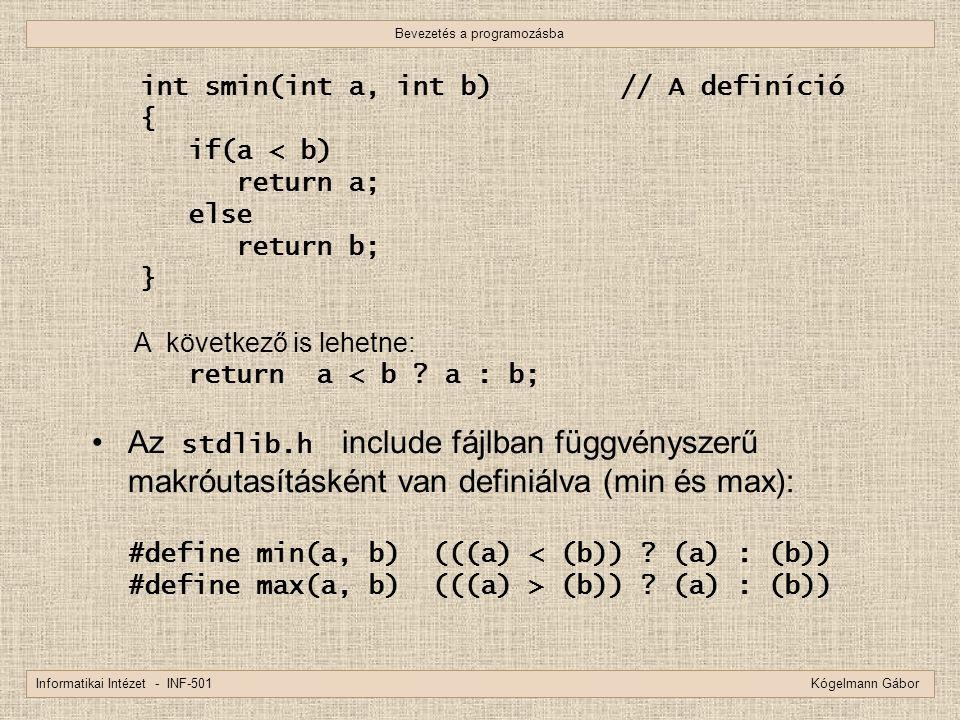 Bevezetés a programozásba Informatikai Intézet - INF-501 Kógelmann Gábor int smin(int a, int b)// A definíció { if(a < b) return a; else return b; } A