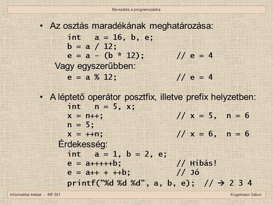 Bevezetés a programozásba Informatikai Intézet - INF-501 Kógelmann Gábor Az osztás maradékának meghatározása: inta = 16, b, e; b = a / 12; e = a - (b