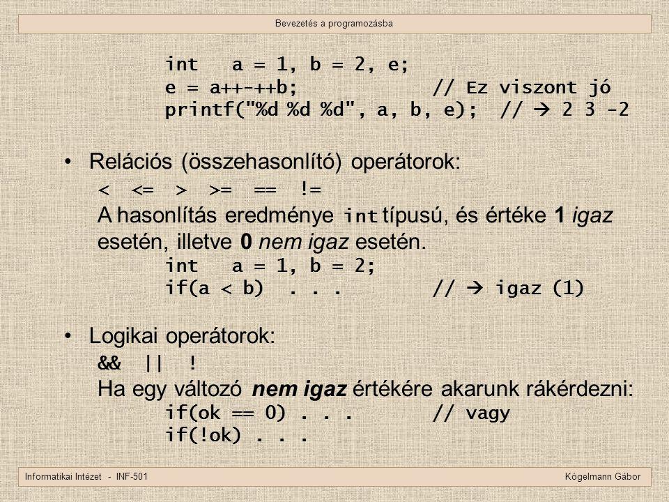 Bevezetés a programozásba Informatikai Intézet - INF-501 Kógelmann Gábor int a = 1, b = 2, e; e = a++-++b;// Ez viszont jó printf(