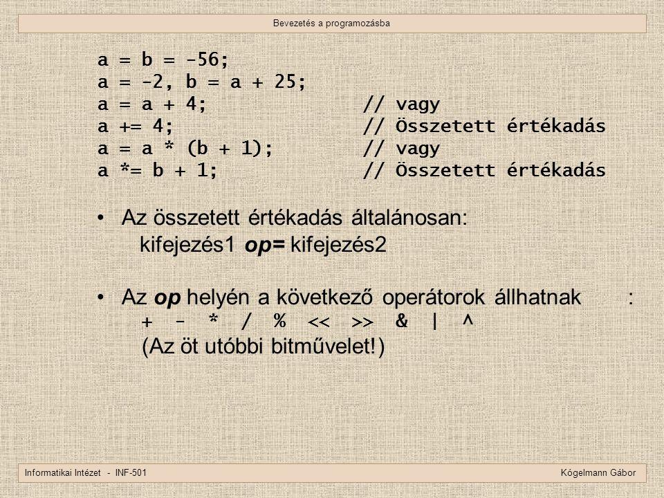 Bevezetés a programozásba Informatikai Intézet - INF-501 Kógelmann Gábor a = b = -56; a = -2, b = a + 25; a = a + 4;// vagy a += 4;// Összetett értéka