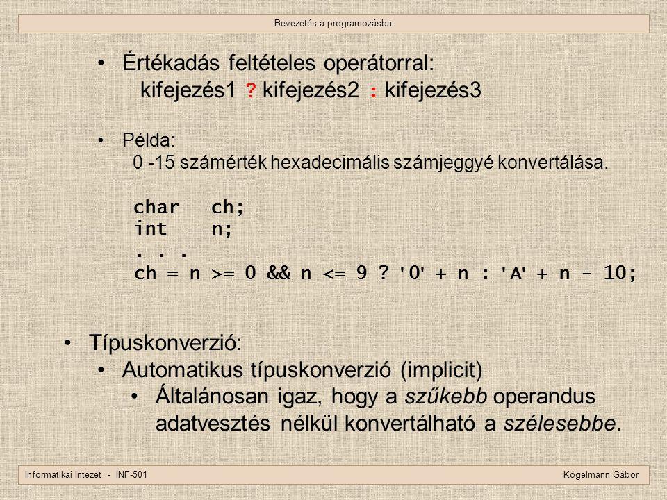 Bevezetés a programozásba Informatikai Intézet - INF-501 Kógelmann Gábor Értékadás feltételes operátorral: kifejezés1 ? kifejezés2 : kifejezés3 Példa: