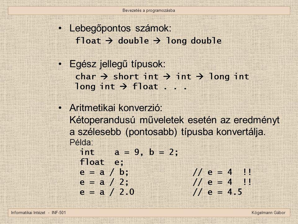 Bevezetés a programozásba Informatikai Intézet - INF-501 Kógelmann Gábor Lebegőpontos számok: float  double  long double Egész jellegű típusok: char