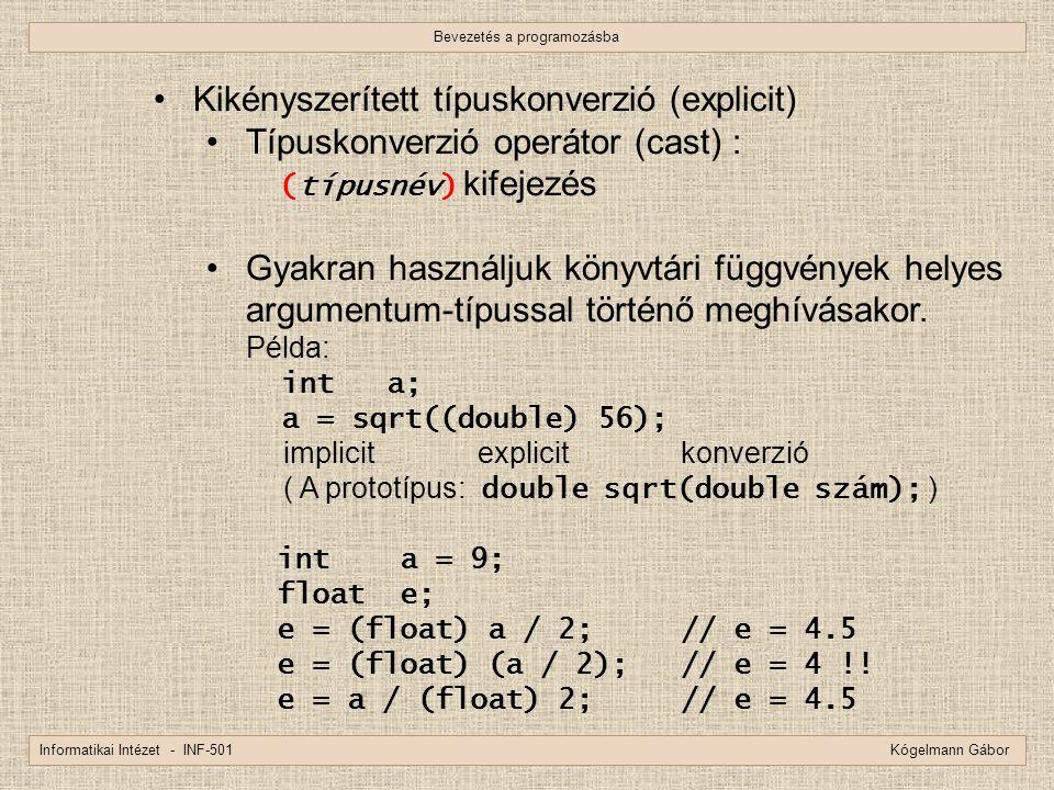 Bevezetés a programozásba Informatikai Intézet - INF-501 Kógelmann Gábor Kikényszerített típuskonverzió (explicit) Típuskonverzió operátor (cast) : (t