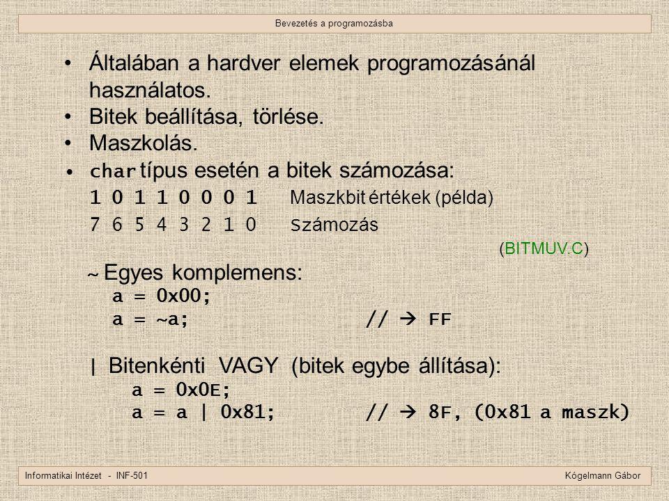 Bevezetés a programozásba Informatikai Intézet - INF-501 Kógelmann Gábor Általában a hardver elemek programozásánál használatos. Bitek beállítása, tör