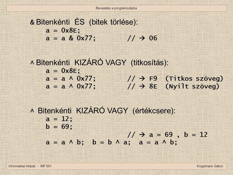 Bevezetés a programozásba Informatikai Intézet - INF-501 Kógelmann Gábor & Bitenkénti ÉS (bitek törlése): a = 0x8E; a = a & 0x77; //  06 ^ Bitenkénti