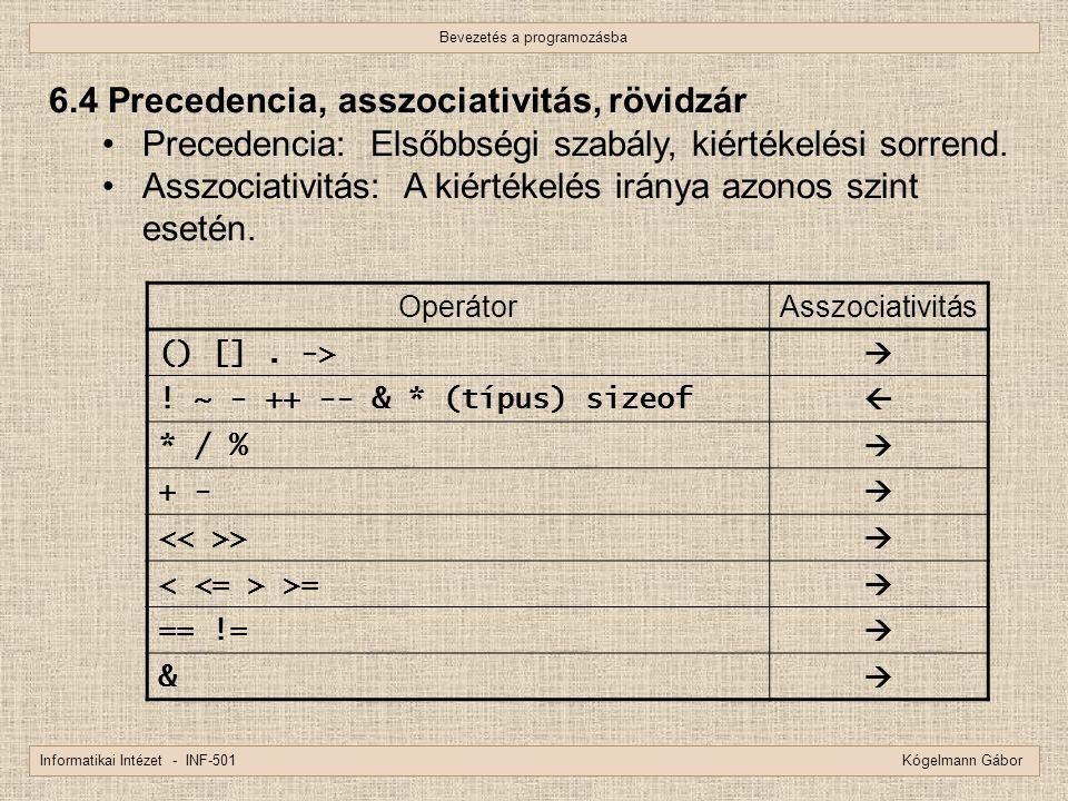 Bevezetés a programozásba Informatikai Intézet - INF-501 Kógelmann Gábor 6.4 Precedencia, asszociativitás, rövidzár Precedencia: Elsőbbségi szabály, k