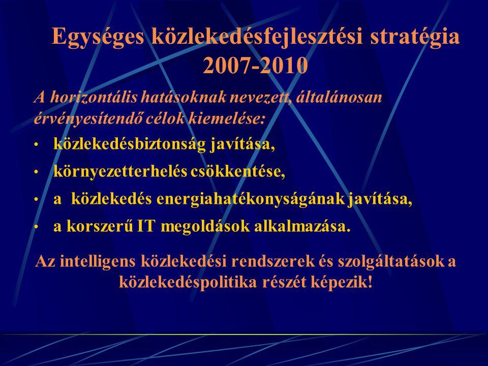 Egységes közlekedésfejlesztési stratégia 2007-2010 A horizontális hatásoknak nevezett, általánosan érvényesítendő célok kiemelése: közlekedésbiztonság