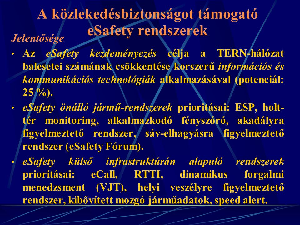 A közlekedésbiztonságot támogató eSafety rendszerek Jelentősége Az eSafety kezdeményezés célja a TERN-hálózat balesetei számának csökkentése korszerű