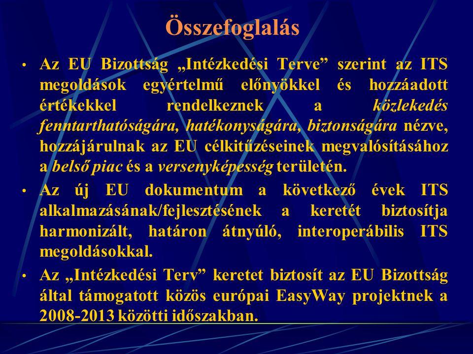 """Összefoglalás Az EU Bizottság """"Intézkedési Terve"""" szerint az ITS megoldások egyértelmű előnyökkel és hozzáadott értékekkel rendelkeznek a közlekedés f"""