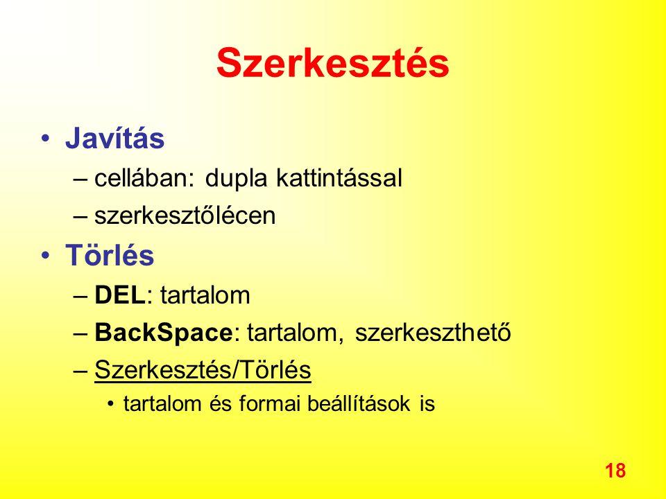 18 Szerkesztés Javítás –cellában: dupla kattintással –szerkesztőlécen Törlés –DEL: tartalom –BackSpace: tartalom, szerkeszthető –Szerkesztés/Törlés tartalom és formai beállítások is