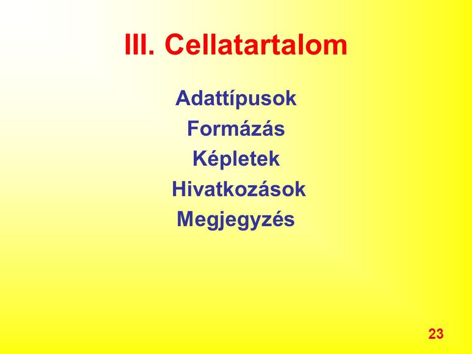 23 III. Cellatartalom Adattípusok Formázás Képletek Hivatkozások Megjegyzés