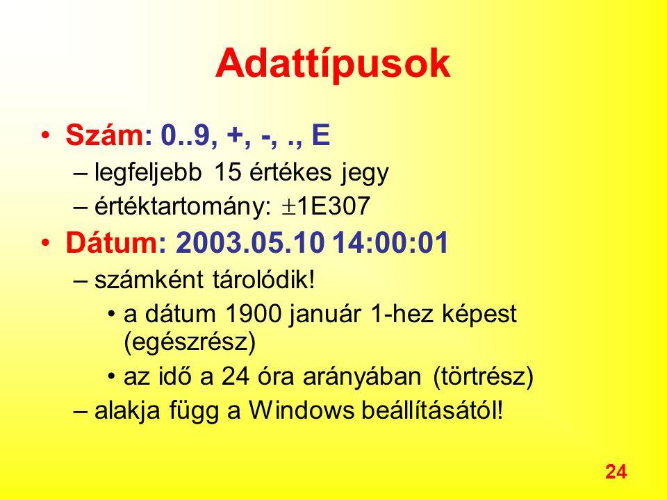 24 Adattípusok Szám: 0..9, +, -,., E –legfeljebb 15 értékes jegy –értéktartomány:  1E307 Dátum: 2003.05.10 14:00:01 –számként tárolódik.