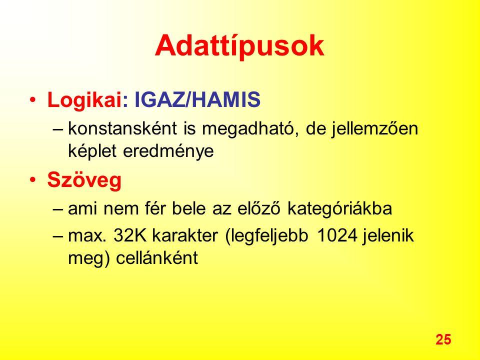 25 Adattípusok Logikai: IGAZ/HAMIS –konstansként is megadható, de jellemzően képlet eredménye Szöveg –ami nem fér bele az előző kategóriákba –max.