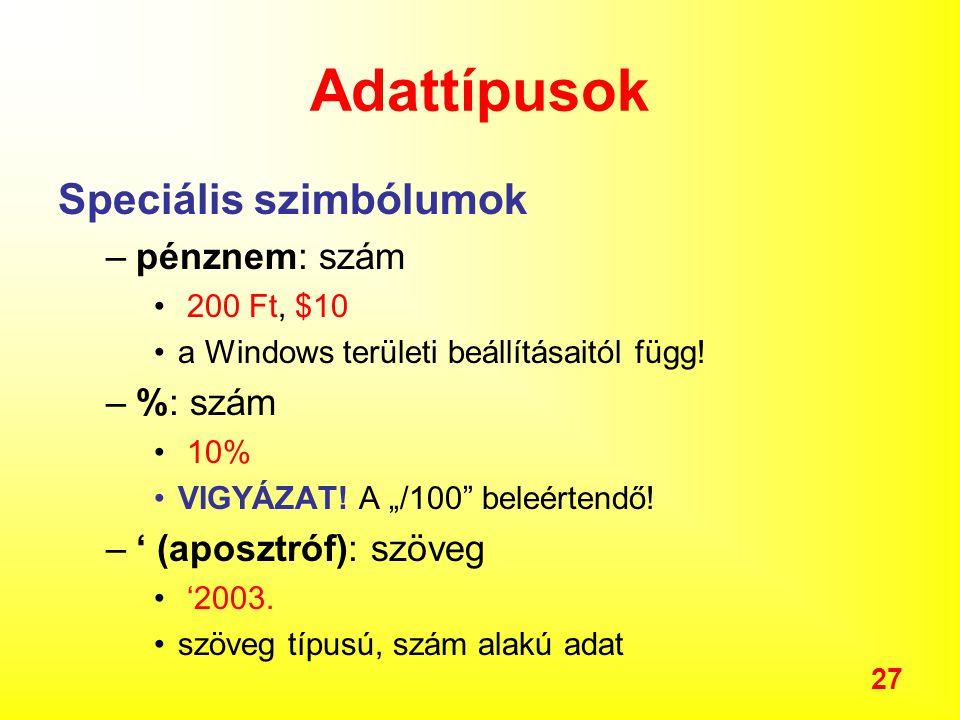27 Adattípusok Speciális szimbólumok –pénznem: szám 200 Ft, $10 a Windows területi beállításaitól függ.