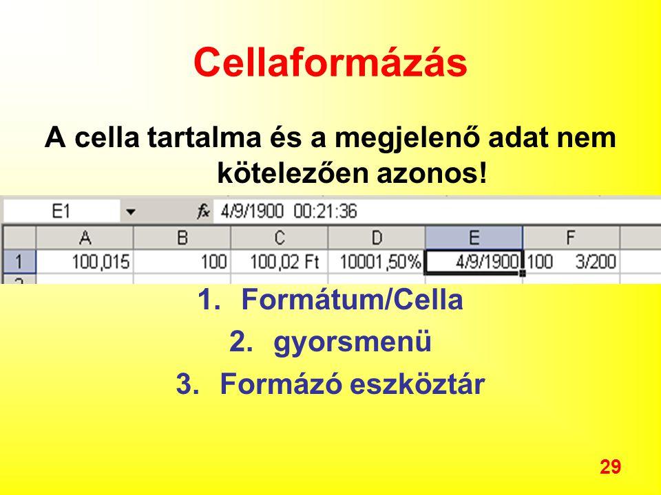 29 Cellaformázás A cella tartalma és a megjelenő adat nem kötelezően azonos.