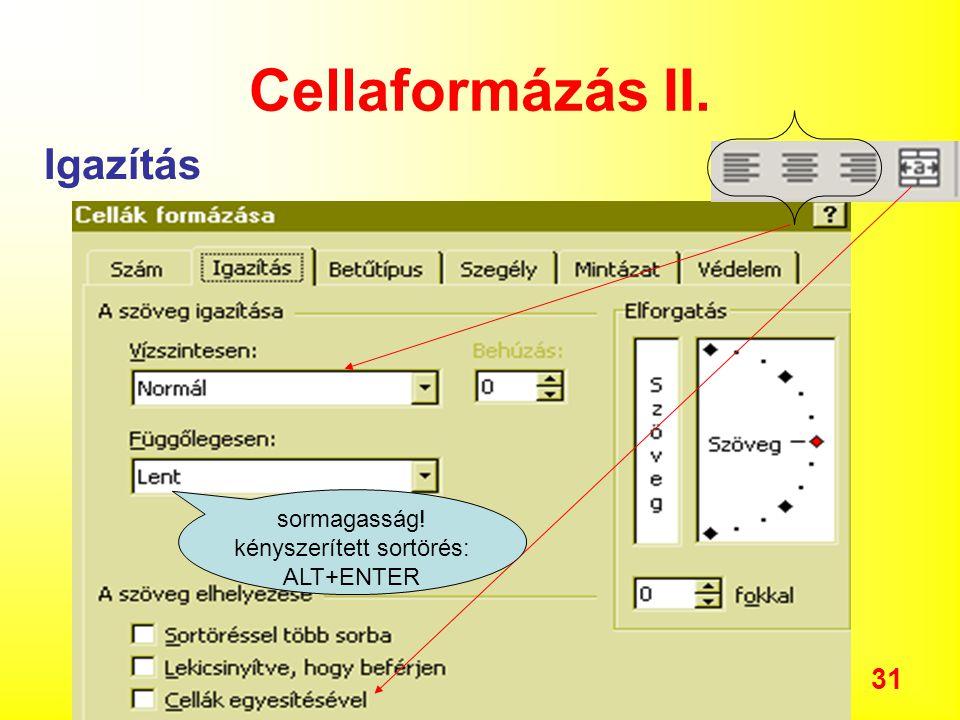 31 Cellaformázás II. Igazítás sormagasság! kényszerített sortörés: ALT+ENTER