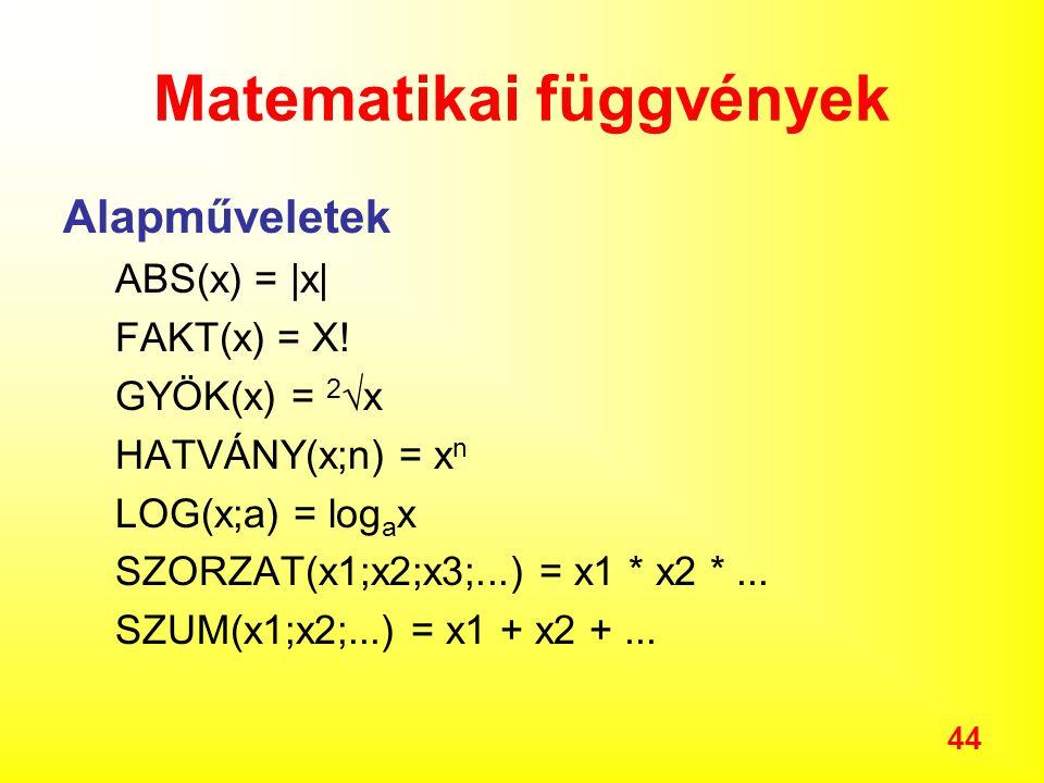 44 Matematikai függvények Alapműveletek ABS(x) =  x  FAKT(x) = X.