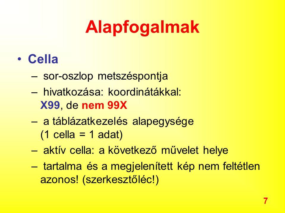 7 Alapfogalmak Cella – sor-oszlop metszéspontja – hivatkozása: koordinátákkal: X99, de nem 99X – a táblázatkezelés alapegysége (1 cella = 1 adat) – aktív cella: a következő művelet helye – tartalma és a megjelenített kép nem feltétlen azonos.