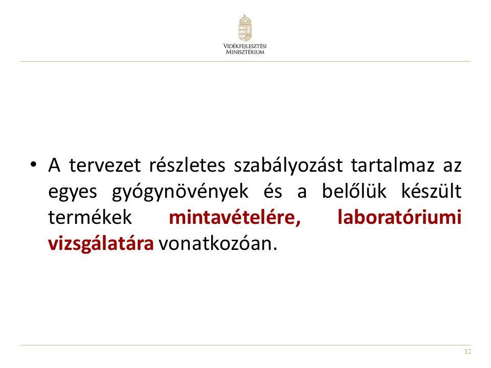 12 A tervezet részletes szabályozást tartalmaz az egyes gyógynövények és a belőlük készült termékek mintavételére, laboratóriumi vizsgálatára vonatkozóan.