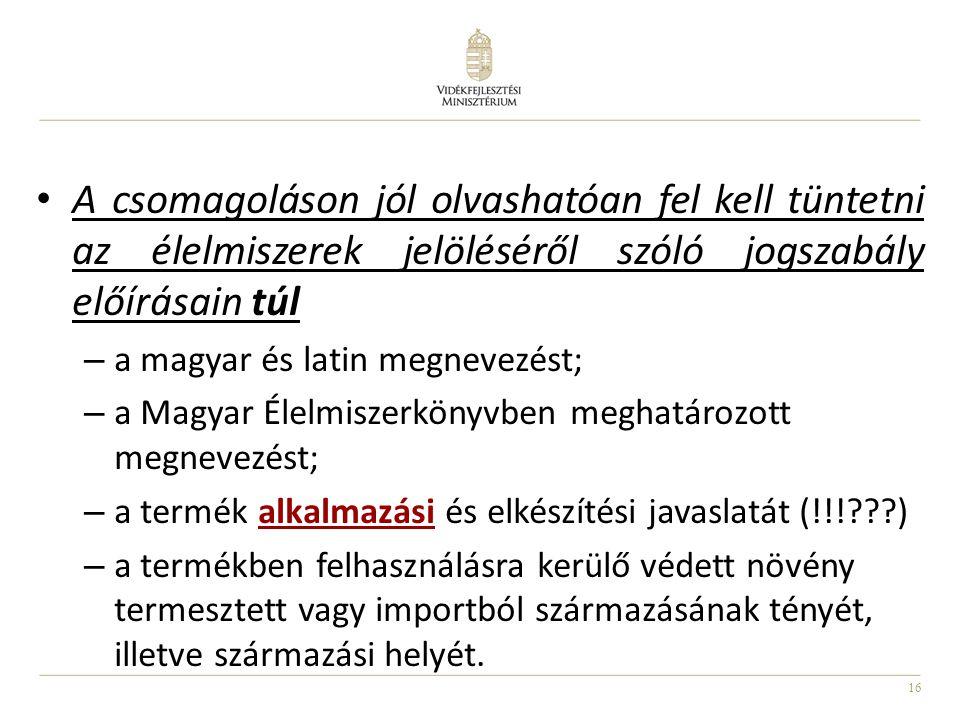 16 A csomagoláson jól olvashatóan fel kell tüntetni az élelmiszerek jelöléséről szóló jogszabály előírásain túl – a magyar és latin megnevezést; – a M