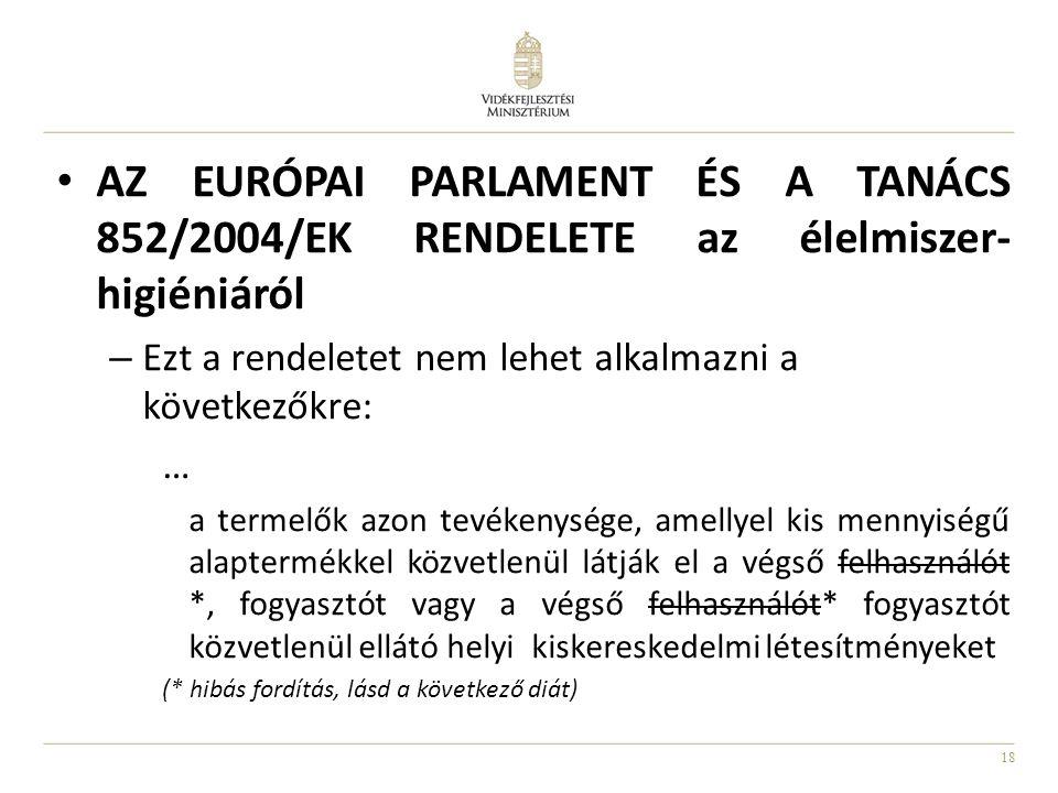 18 AZ EURÓPAI PARLAMENT ÉS A TANÁCS 852/2004/EK RENDELETE az élelmiszer- higiéniáról – Ezt a rendeletet nem lehet alkalmazni a következőkre: … a terme