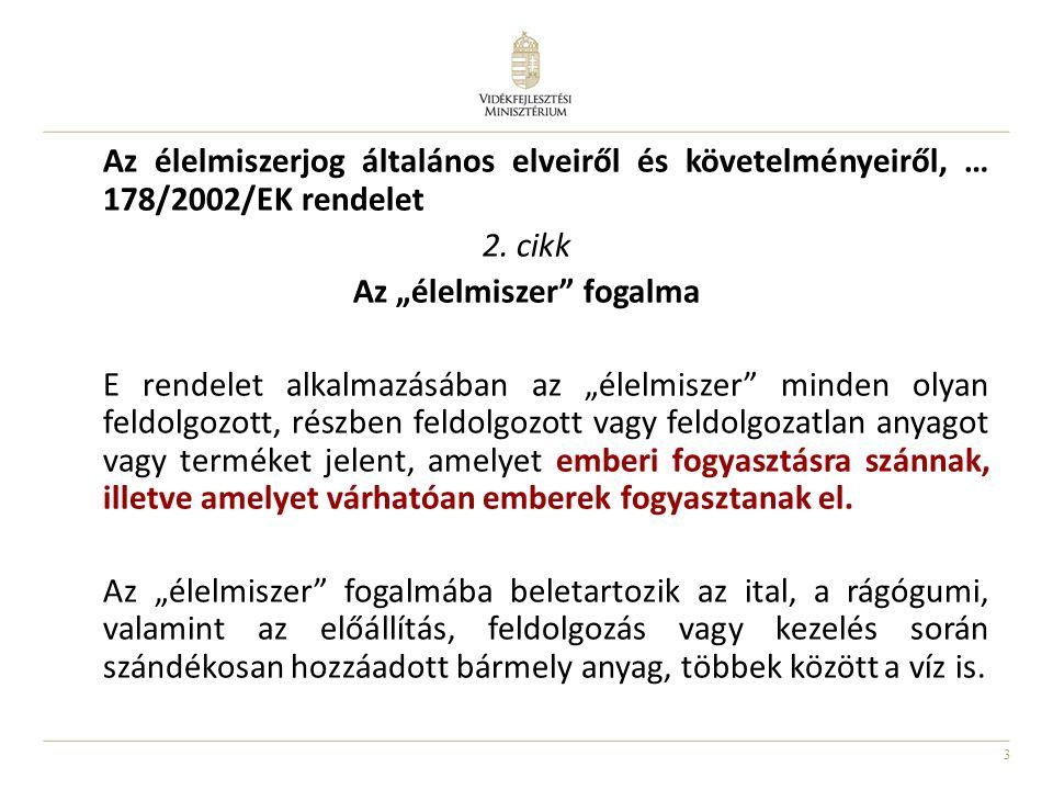 3 Az élelmiszerjog általános elveiről és követelményeiről, … 178/2002/EK rendelet 2.