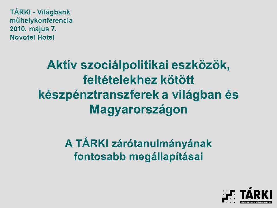 Aktív szociálpolitikai eszközök, feltételekhez kötött készpénztranszferek a világban és Magyarországon A TÁRKI zárótanulmányának fontosabb megállapításai TÁRKI - Világbank műhelykonferencia 2010.