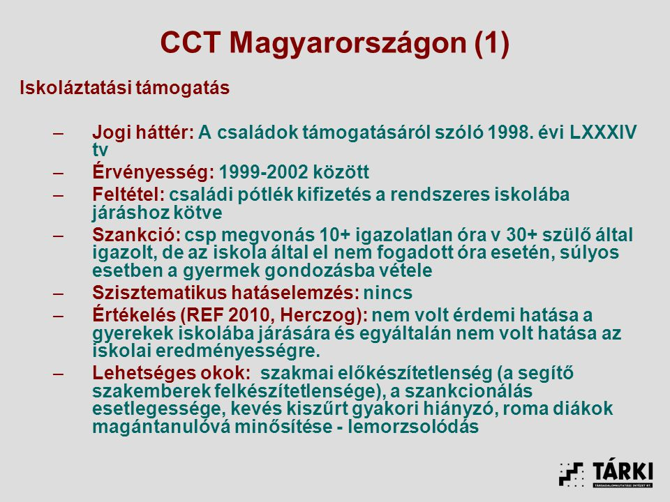 CCT Magyarországon (1) Iskoláztatási támogatás –Jogi háttér: A családok támogatásáról szóló 1998.