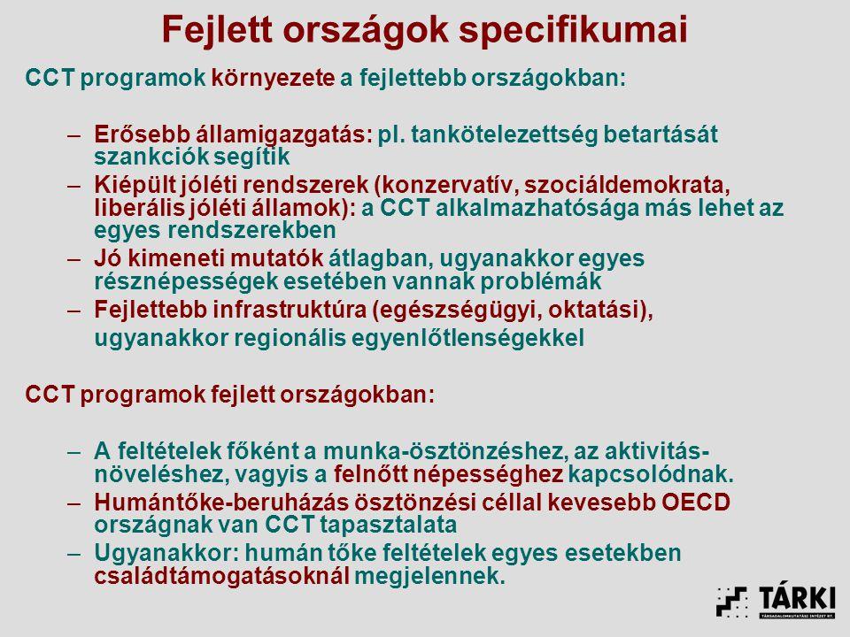 Fejlett országok specifikumai CCT programok környezete a fejlettebb országokban: –Erősebb államigazgatás: pl.