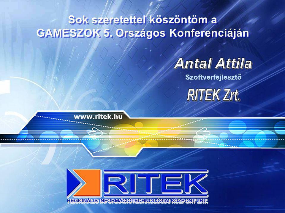 Sok szeretettel köszöntöm a GAMESZOK 5. Országos Konferenciáján www.ritek.hu Szoftverfejlesztő