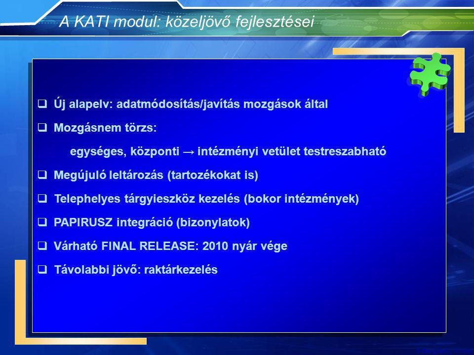 © Designed by Whistler A KATI modul: közeljövő fejlesztései  Új alapelv: adatmódosítás/javítás mozgások által  Mozgásnem törzs: egységes, központi → intézményi vetület testreszabható  Megújuló leltározás (tartozékokat is)  Telephelyes tárgyieszköz kezelés (bokor intézmények)  PAPIRUSZ integráció (bizonylatok)  Várható FINAL RELEASE: 2010 nyár vége  Távolabbi jövő: raktárkezelés  Új alapelv: adatmódosítás/javítás mozgások által  Mozgásnem törzs: egységes, központi → intézményi vetület testreszabható  Megújuló leltározás (tartozékokat is)  Telephelyes tárgyieszköz kezelés (bokor intézmények)  PAPIRUSZ integráció (bizonylatok)  Várható FINAL RELEASE: 2010 nyár vége  Távolabbi jövő: raktárkezelés