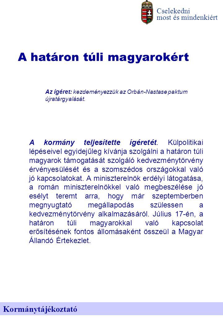 Kormánytájékoztató Cselekedni most és mindenkiért A határon túli magyarokért A kormány teljesítette ígéretét. Külpolitikai lépéseivel egyidejűleg kívá