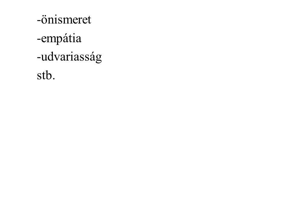 -önismeret -empátia -udvariasság stb.