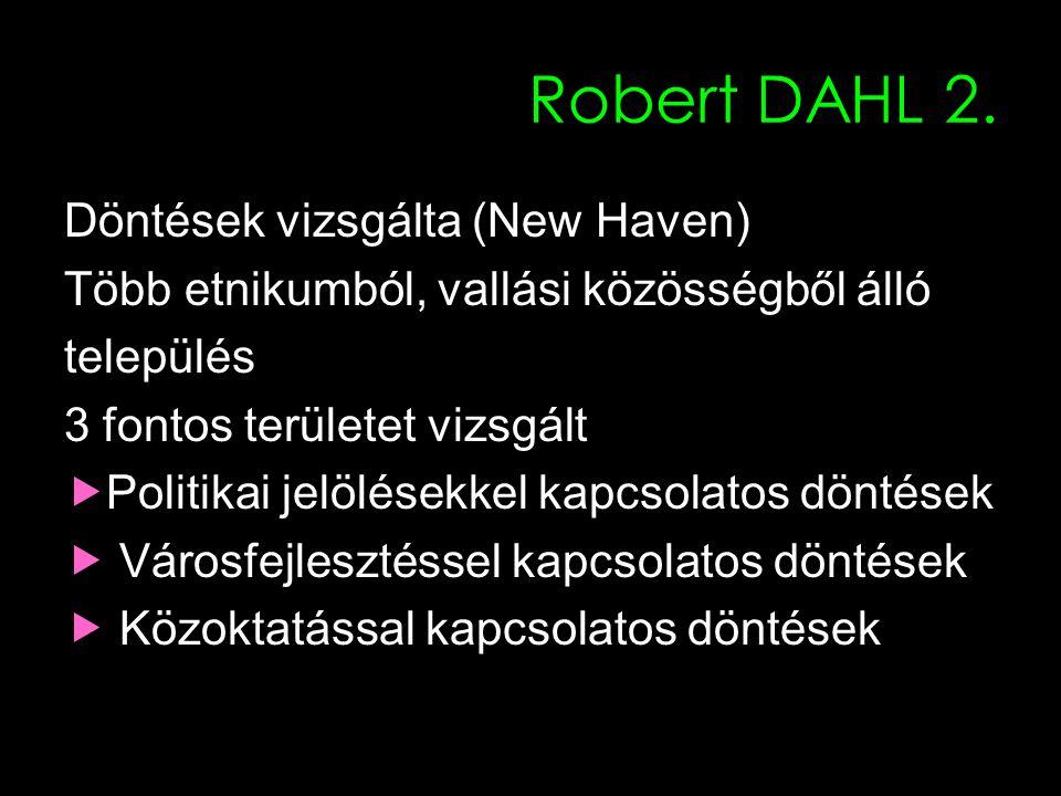 10 Robert DAHL 2. Döntések vizsgálta (New Haven) Több etnikumból, vallási közösségből álló település 3 fontos területet vizsgált  Politikai jelölések