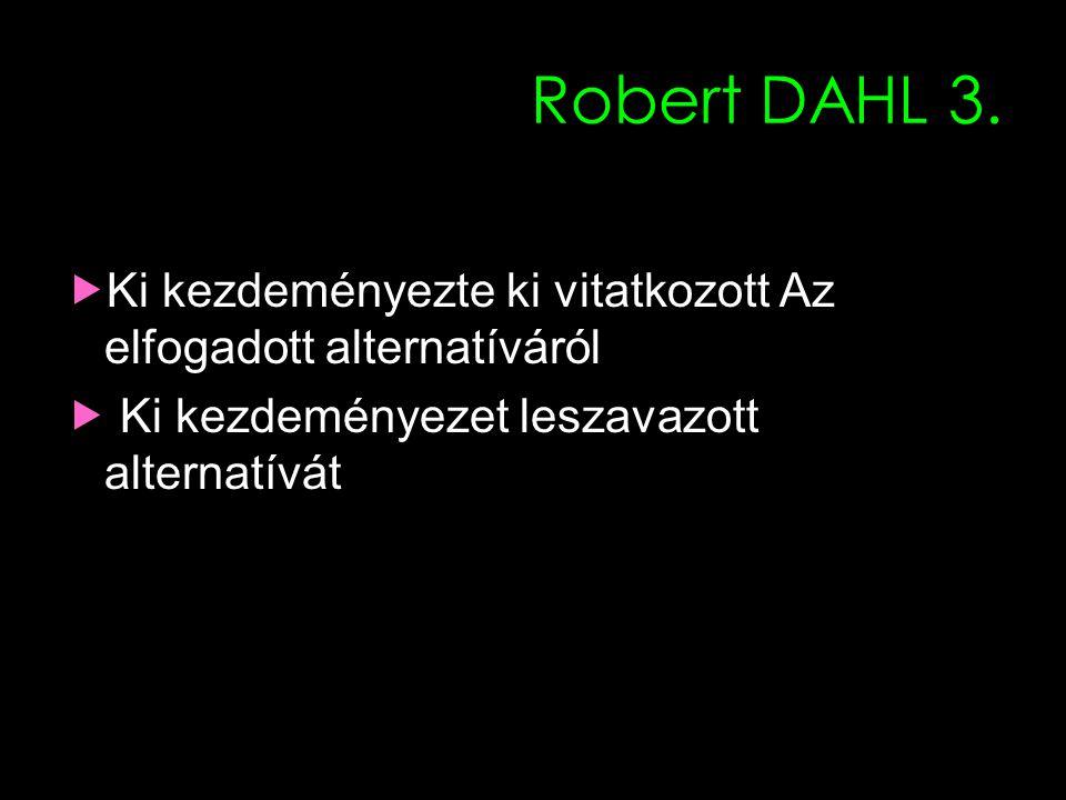 11 Robert DAHL 3. A kérdés az, hogyan születtek a döntések  Ki kezdeményezte ki vitatkozott Az elfogadott alternatíváról  Ki kezdeményezet leszavazo