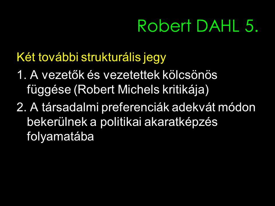13 Robert DAHL 5. Két további strukturális jegy 1. A vezetők és vezetettek kölcsönös függése (Robert Michels kritikája) 2. A társadalmi preferenciák a