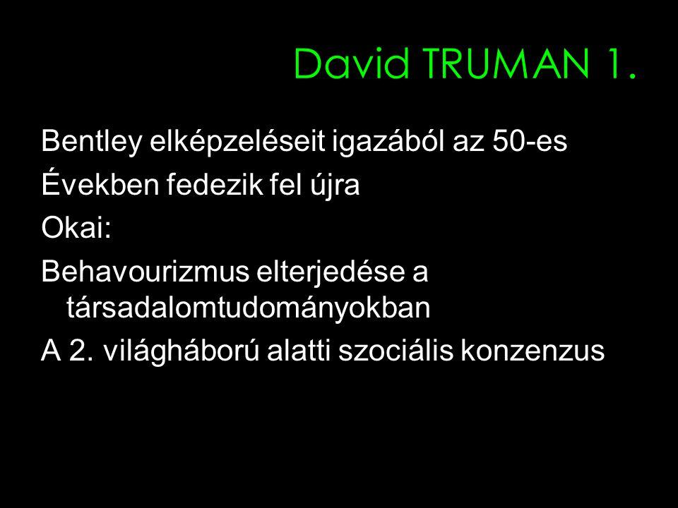 5 David TRUMAN 1. Bentley elképzeléseit igazából az 50-es Években fedezik fel újra Okai: Behavourizmus elterjedése a társadalomtudományokban A 2. vilá