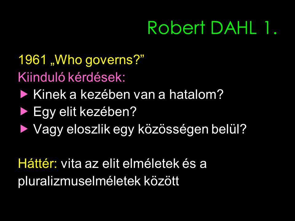 """9 Robert DAHL 1. 1961 """"Who governs?"""" Kiinduló kérdések:  Kinek a kezében van a hatalom?  Egy elit kezében?  Vagy eloszlik egy közösségen belül? Hát"""