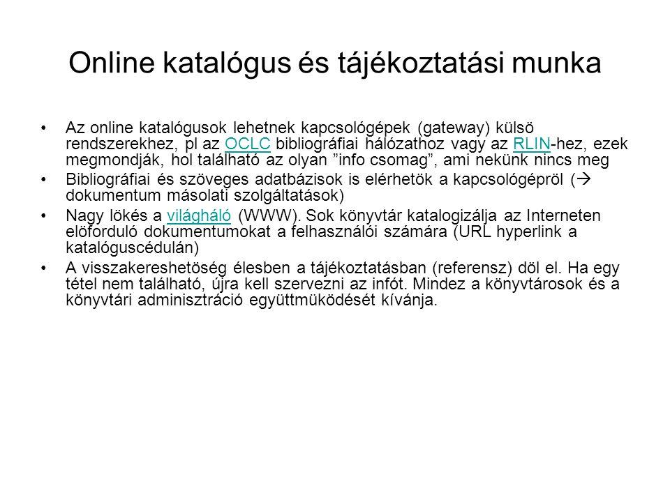 Online katalógus és tájékoztatási munka Az online katalógusok lehetnek kapcsológépek (gateway) külsö rendszerekhez, pl az OCLC bibliográfiai hálózathoz vagy az RLIN-hez, ezek megmondják, hol található az olyan info csomag , ami nekünk nincs megOCLCRLIN Bibliográfiai és szöveges adatbázisok is elérhetök a kapcsológépröl (  dokumentum másolati szolgáltatások) Nagy lökés a világháló (WWW).